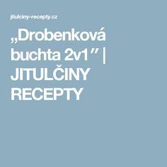 """""""Drobenková buchta 2v1″   JITULČINY RECEPTY"""