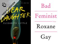 """The summer books we almost forgot to mention, """"Dear Daughter"""" by Elizabeth Little & """"Bad Feminist"""" by Roxane Gay"""