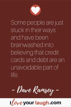 Dave Ramsey inspirational quote: Some people are just stuck in their ways and have been brainwashed into believing that credit cards and debt are an unavoidable part of life. Financial Peace, Financial Tips, Budget Quotes, Dave Ramsey Quotes, Total Money Makeover, Inner Peace Quotes, Extreme Couponing, This Is Us Quotes