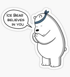 Ice Bear Believes In You - We Bare Bears Cartoon by Cartoon Stickers, Tumblr Stickers, Cute Stickers, Ice Bear We Bare Bears, We Bear, Belive In, Believe In You, We Bare Bears Wallpapers, Cute Wallpapers