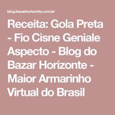 Receita: Gola Preta - Fio Cisne Geniale Aspecto - Blog do Bazar Horizonte - Maior Armarinho Virtual do Brasil