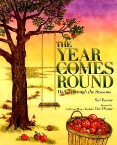 THE YEAR COMES ROUND: HAIKU THROUGH THE SEASONS by Sid Farrar Have a year long of fun by creating an activity to go with each month's poem and glueing it on the appropriate page in the book. TaDa! Your child has an heirloom to pass down through the generations. http://catalog.cincinnatilibrary.org/iii/encore/search/C__Syear%20comes%20round__Orightresult__U1?lang=eng=cobalt
