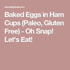 Baked Eggs in Ham Cups (Paleo, Gluten Free) - Oh Snap! Let's Eat!