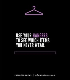 @Who What Wear - To see which clothes you never wear, turn all your hangers in one direction, and as you take out clothes to wear, hang them back up with the hanger facing the opposite direction. After one year, get rid of the clothes that are still hanging in the original direction.