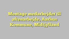 Montage medarbejder til aftenarbejde, Aarhus Kommune, Midtjylland