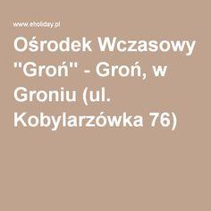 """Ośrodek Wczasowy """"Groń"""" - Groń, w Groniu (ul. Kobylarzówka 76)"""