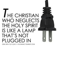 The Christian who neglects the Holy Spirit is like a lamp that's not plugged in...more at http://quote-cp.tumblr.com