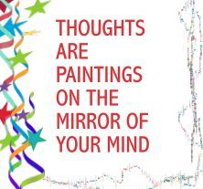 """Notice your thoughts. You have decided to paint these. The paint you choose is from your """"emotional palette."""" You can keep or change BOTH.  Work with mp3 Managing Emotions or Managing Thoughts on http://www.hypnosis-audio.com"""