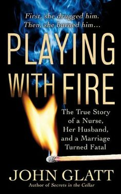 Playing With Fire: The True Story of a Nurse, Her Husband, and a Marriage Turned Fatal (St. Martin's True Crime Library) by John Glatt. $5.59. Publisher: St. Martin's True Crime; 1 edition (April 1, 2010). Author: John Glatt. 383 pages