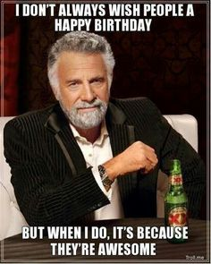 Most Interesting Man in the World Wishes You a Happy Birthday Lose weight the natural and safe way with products found on quickwaysloseweig...