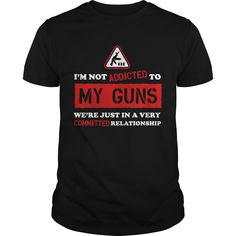 Get yours beautiful I'm Not Addicted To My Guns We're Just In A Very Committed Relationship NEW GIFT Shirts & Hoodies.  #gift, #idea, #photo, #image, #hoodie, #shirt, #christmas