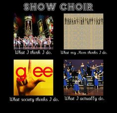 Show choir is not like Glee in the slightest. We don't learn 7 songs a week. We drill 3-5 songs for months until we go to competitions.
