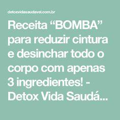 "Receita ""BOMBA"" para reduzir cintura e desinchar todo o corpo com apenas 3 ingredientes! - Detox Vida Saudável Fitness, Deli, Workouts, Lose Belly, Pump, 3 Ingredients, Vinegar, Metabolism, Diets"