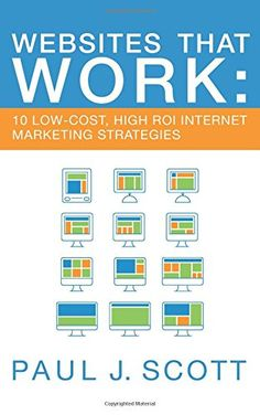 BOOK:  Websites That Work: 10 Low-Cost, High ROI Internet Marketing Strategies   Why do so many business owners pour time and money into their websites and get so little in return? Usually, it's because they aren't focusing on the right strategies. They waste resources chasing the wrong metrics, and don't know how to turn views and other forms of engagement into sales.