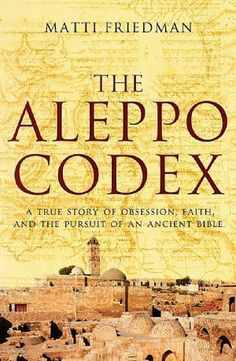 The Aleppo Codex: the true story of obsession, faith, and the international pursuit of an ancient bible by Matti Friedman Aleppo Codex, Bible Text, Image News, Word Of God, True Stories, Texts, Books To Read, Faith, Shit Happens