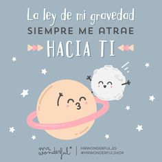 ¿Se le escaparía a Newton este detalle? My law of gravity always attracts me to you. Did Newton perhaps miss that little bit? Love Is Sweet, Cute Love, My Love, Cute Quotes, Funny Quotes, Bff Quotes, Quotes French, Jolie Phrase, E Mc2