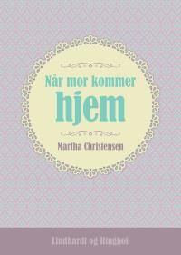 Cover til bogen Når mor kommer hjem