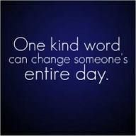 One kind word.