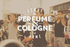At the gym, you should smell good... not great.