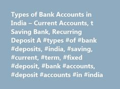 Types of Bank Accounts in India – Current Accounts, t Saving Bank, Recurring Deposit A #types #of #bank #deposits, #india, #saving, #current, #term, #fixed #deposit, #bank #accounts, #deposit #accounts #in #india http://south-sudan.nef2.com/types-of-bank-accounts-in-india-current-accounts-t-saving-bank-recurring-deposit-a-types-of-bank-deposits-india-saving-current-term-fixed-deposit-bank-accounts-deposit-account/  # Traditionally banks in India have four types of deposit accounts, namely…