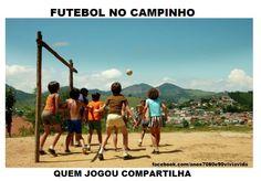 ANOS  70  80  e  90: FUTEBOL NO CAMPINHO DE TERRA
