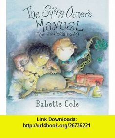 The Sprog Owners Manual (Or How Kids Work) (9780099447658) Babette Cole , ISBN-10: 0099447657  , ISBN-13: 978-0099447658 ,  , tutorials , pdf , ebook , torrent , downloads , rapidshare , filesonic , hotfile , megaupload , fileserve