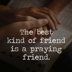 The best kind of friend is a praying friend.