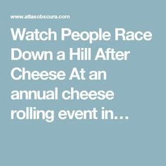 Watch People Race Down a Hill After Cheese At an annual cheese rolling event in…