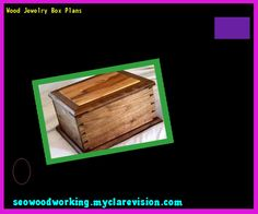Wood Jewelry Box Plans 082114 - Woodworking Plans and Projects!
