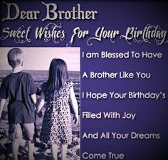 Dear brother sweet wishes for your  Birthday