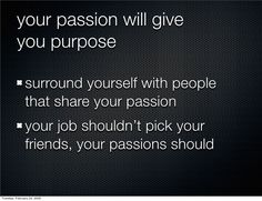 your passion will give you