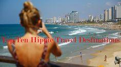 Top Ten Hippie Travel Destinations ||