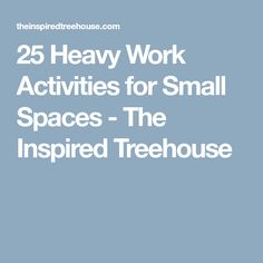25 Heavy Work Activities for Small Spaces - The Inspired Treehouse