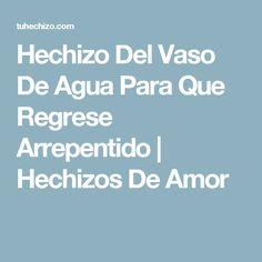 Hechizo Del Vaso De Agua Para Que Regrese Arrepentido | Hechizos De Amor