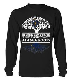 Planted in Massachusetts with Alaska Roots State T-Shirt #PlantedInMassachusetts