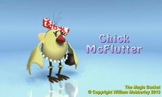 Dear little Chick McFlutter. Here she is. Pop over to www.wilmobberley.com to buy a copy of the adorable Magic Bucket DVD, featuring - you guessed it - Chick McFlutter herself!