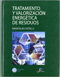 Tratamiento y valorización energética de residuos / Xavier Elías Castells.- [Madrid] : Díaz de Santos; [Barcelona]: Fundación Universitaria Iberoamericana, 2005. Acceso en formato electrónico: http://site.ebrary.com.accedys2.bbtk.ull.es/lib/bull/detail.action?docID=10592344 Localización en la BULL (en papel) http://absysnetweb.bbtk.ull.es/cgi-bin/abnetopac01?TITN=331512