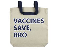 Vaccines Save, Bro Tote Bag. www.wireandhoney.com