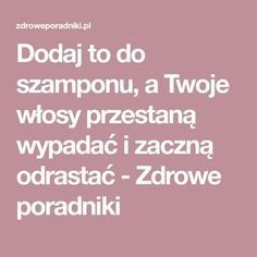 Dodaj to do szamponu, a Twoje włosy przestaną wypadać i zaczną odrastać - Zdrowe poradniki Beauty Spa, Beauty Hacks, Hair Beauty, Hair Care Tips, Hair Tips, Self Development, Hair Hacks, Detox, Essential Oils