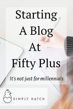 Start A Blog At 50 Plus (Blogging's Not Just For Millennials) - Simply Hatch
