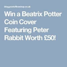 Win a Beatrix Potter Coin Cover Featuring Peter Rabbit Worth £50!
