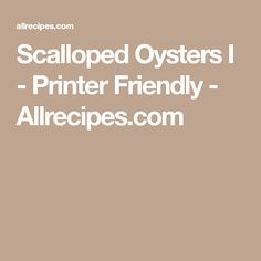 Scalloped Oysters I - Printer Friendly Scalloped Oysters, Allrecipes, Printer, Printers