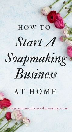 Have you always wanted to learn how to make beautiful handmade soaps and open your own business? Here is how you can start a soapmaking business from home. #soapmaking #howtomakesoap #workfromhome