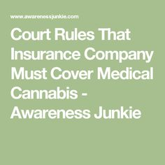 Court Rules That Insurance Company Must Cover Medical Cannabis - Awareness Junkie