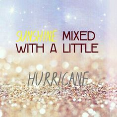 Sunshine mixed with a little hurricane meaning