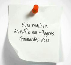 Be a realist.  Believe in miracles.