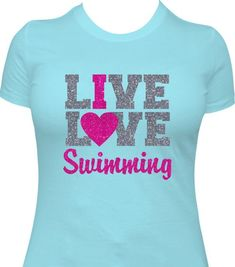 8cad753a Swimming Shirt, Girls Swimming Shirt, Swimmers Gift, Swimming Gift, Swimming  T-Shirt, Love Swimming, I Live Love Swimming