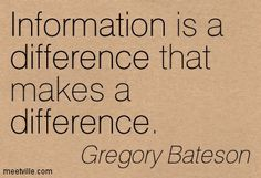 """Gregory Bateson: """"Information is a difference that makes a difference."""""""