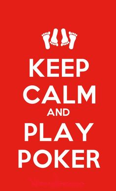 Great advice for Poker Tottys - keep calm and play poker....nuff sed!