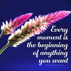 Every moment is the